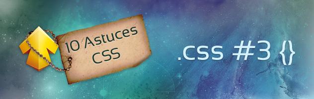 10 Astuces CSS pour vous sauver la vie ! #3
