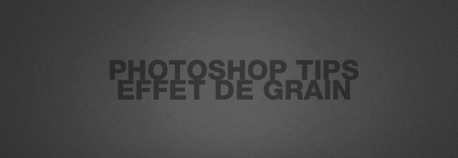 Photoshop Tips#1 : Créer une texture de grain